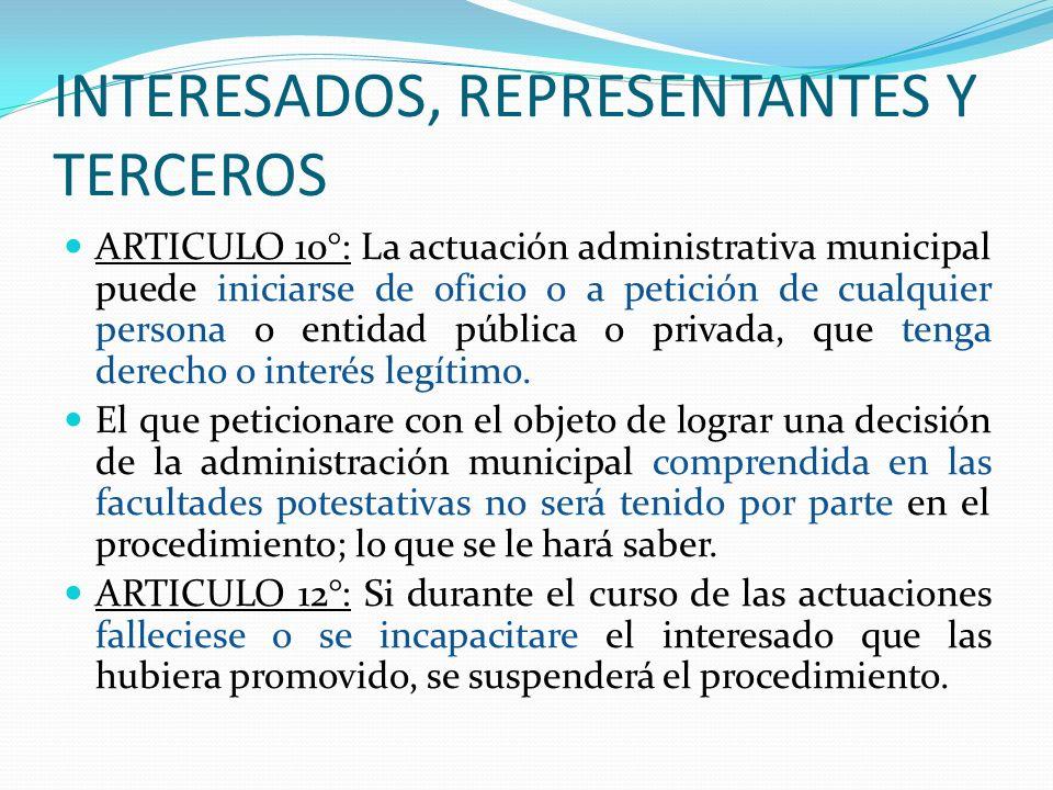 INTERESADOS, REPRESENTANTES Y TERCEROS ARTICULO 10°: La actuación administrativa municipal puede iniciarse de oficio o a petición de cualquier persona