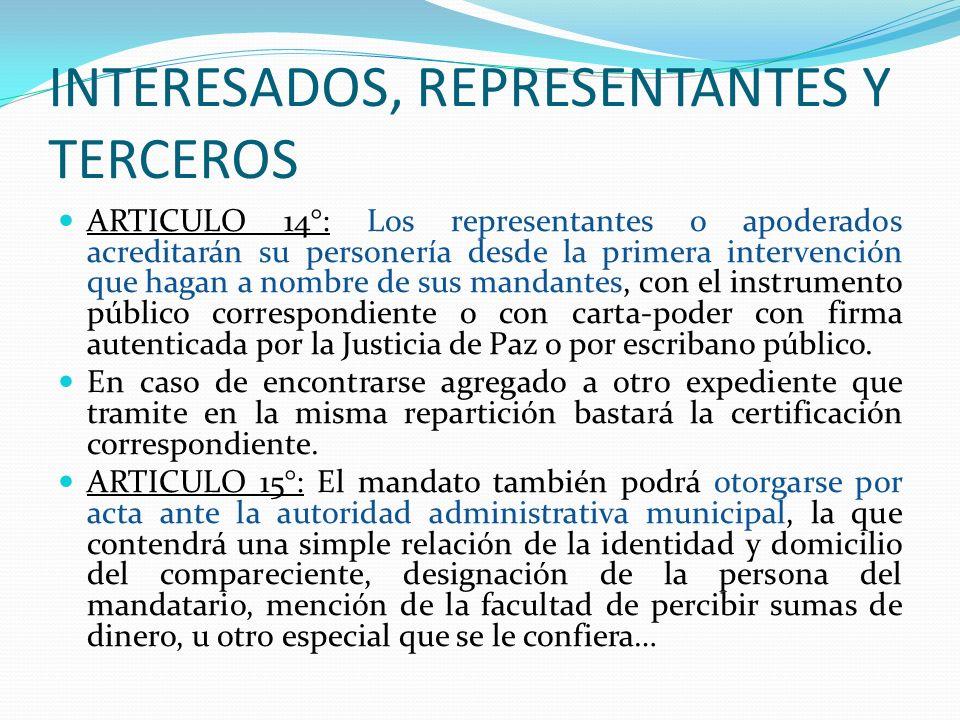 INTERESADOS, REPRESENTANTES Y TERCEROS ARTICULO 14°: Los representantes o apoderados acreditarán su personería desde la primera intervención que hagan