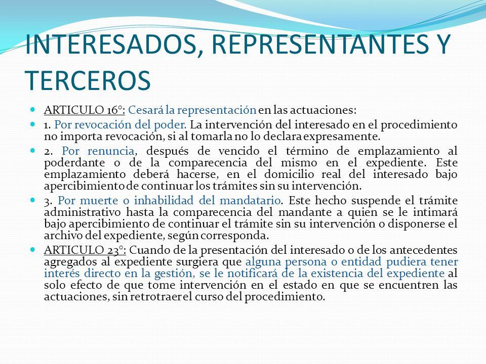 INTERESADOS, REPRESENTANTES Y TERCEROS ARTICULO 16°: Cesará la representación en las actuaciones: 1. Por revocación del poder. La intervención del int