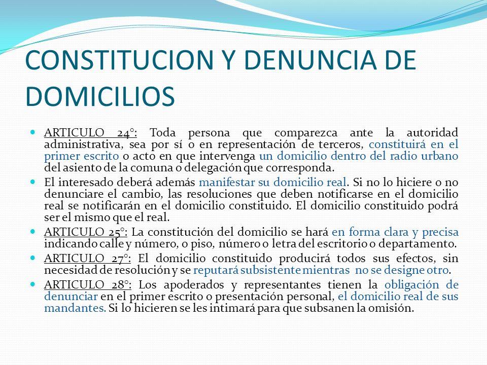 CONSTITUCION Y DENUNCIA DE DOMICILIOS ARTICULO 24°: Toda persona que comparezca ante la autoridad administrativa, sea por sí o en representación de te