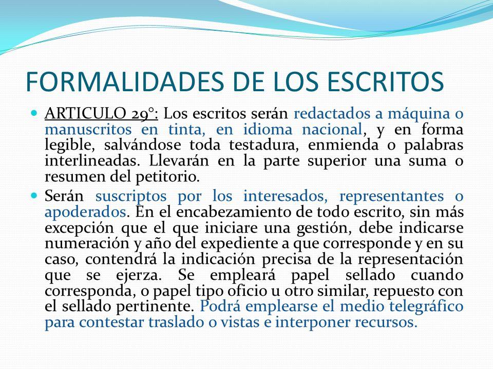 FORMALIDADES DE LOS ESCRITOS ARTICULO 29°: Los escritos serán redactados a máquina o manuscritos en tinta, en idioma nacional, y en forma legible, sal