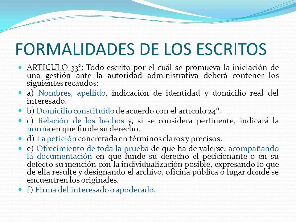 FORMALIDADES DE LOS ESCRITOS ARTICULO 33°: Todo escrito por el cuál se promueva la iniciación de una gestión ante la autoridad administrativa deberá c