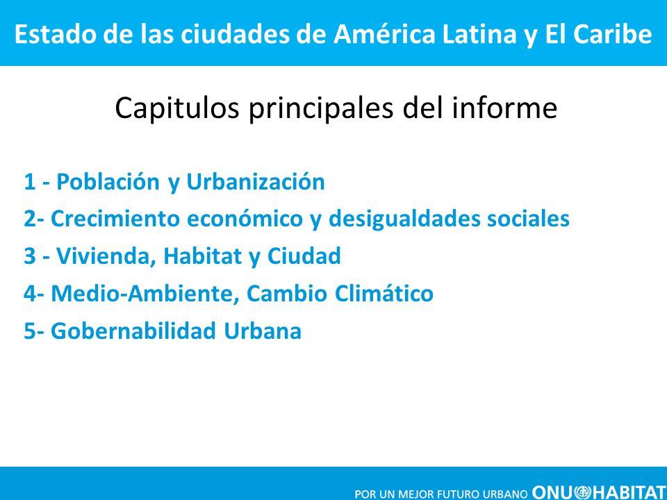 Capitulos principales del informe 1 - Población y Urbanización 2- Crecimiento económico y desigualdades sociales 3 - Vivienda, Habitat y Ciudad 4- Med