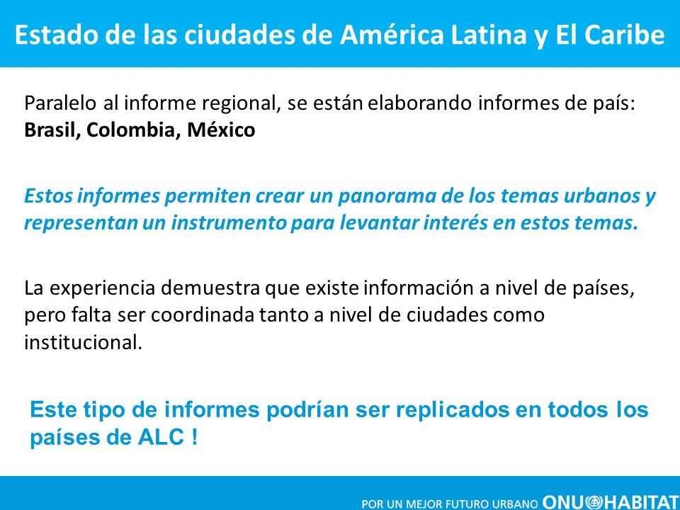 Paralelo al informe regional, se están elaborando informes de país: Brasil, Colombia, México Estos informes permiten crear un panorama de los temas ur