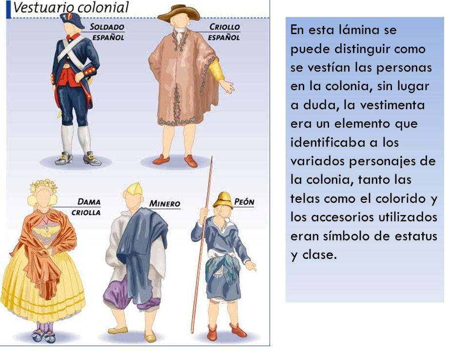 En esta lámina se puede distinguir como se vestían las personas en la colonia, sin lugar a duda, la vestimenta era un elemento que identificaba a los variados personajes de la colonia, tanto las telas como el colorido y los accesorios utilizados eran símbolo de estatus y clase.