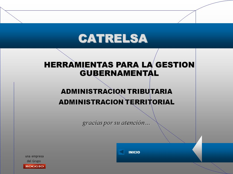 una empresa del GrupoCATRELSA ADMINISTRACION TRIBUTARIA ADMINISTRACION TERRITORIAL gracias por su atención... HERRAMIENTAS PARA LA GESTION GUBERNAMENT