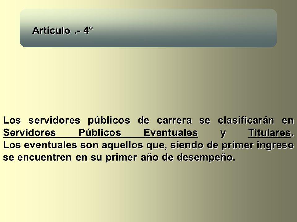Los servidores públicos de carrera se clasificarán en Servidores Públicos Eventuales y Titulares. Los eventuales son aquellos que, siendo de primer in