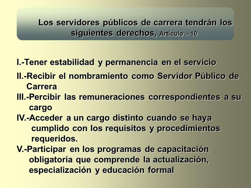 I.-Tener estabilidad y permanencia en el servicio II.-Recibir el nombramiento como Servidor Público de Carrera III.-Percibir las remuneraciones corres