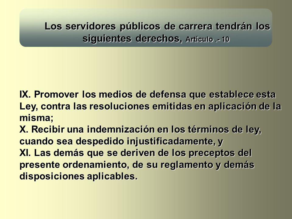IX. Promover los medios de defensa que establece esta Ley, contra las resoluciones emitidas en aplicación de la misma; X. Recibir una indemnización en