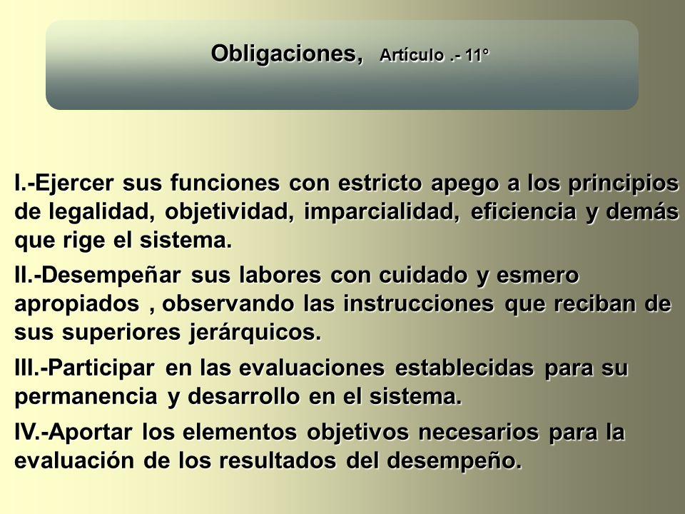 Obligaciones, Artículo.- 11° I.-Ejercer sus funciones con estricto apego a los principios de legalidad, objetividad, imparcialidad, eficiencia y demás