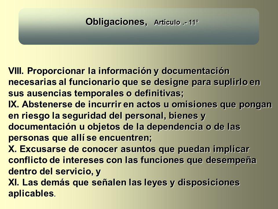 Obligaciones, Artículo.- 11° VIII. Proporcionar la información y documentación necesarias al funcionario que se designe para suplirlo en sus ausencias