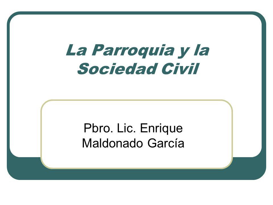 La Parroquia y la Sociedad Civil Pbro. Lic. Enrique Maldonado García