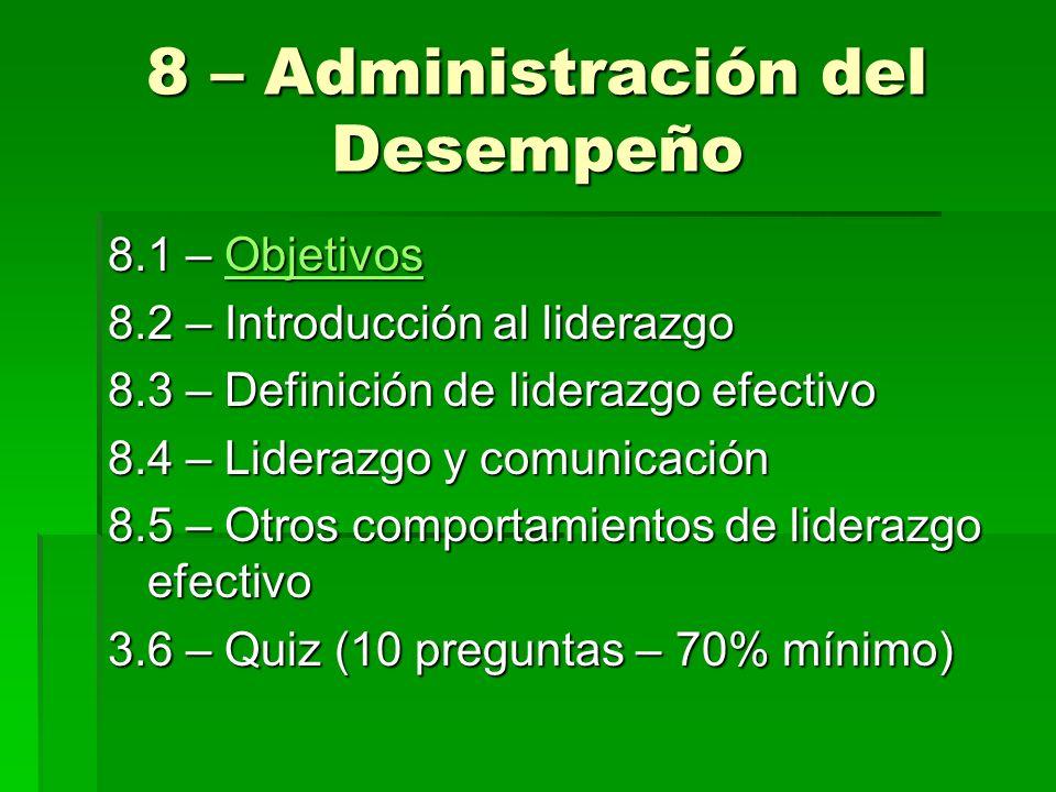 8 – Administración del Desempeño 8.1 – Objetivos Objetivos 8.2 – Introducción al liderazgo 8.3 – Definición de liderazgo efectivo 8.4 – Liderazgo y co