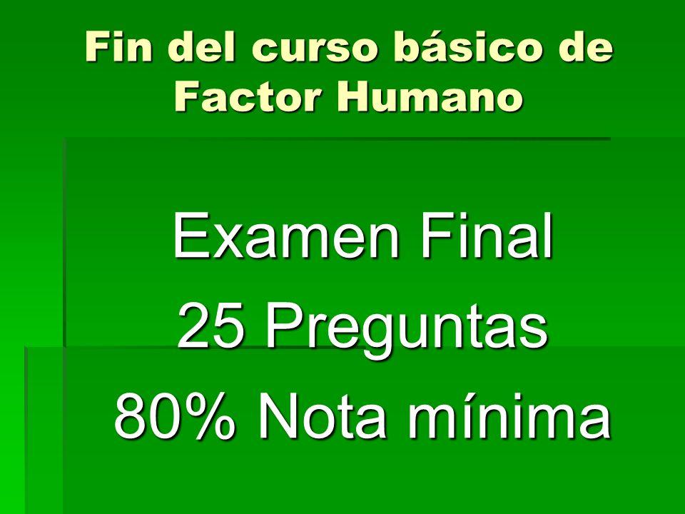 Fin del curso básico de Factor Humano Examen Final 25 Preguntas 80% Nota mínima