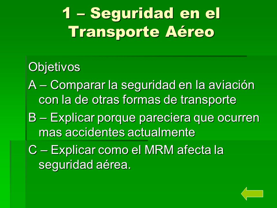1 – Seguridad en el Transporte Aéreo Objetivos A – Comparar la seguridad en la aviación con la de otras formas de transporte B – Explicar porque parec