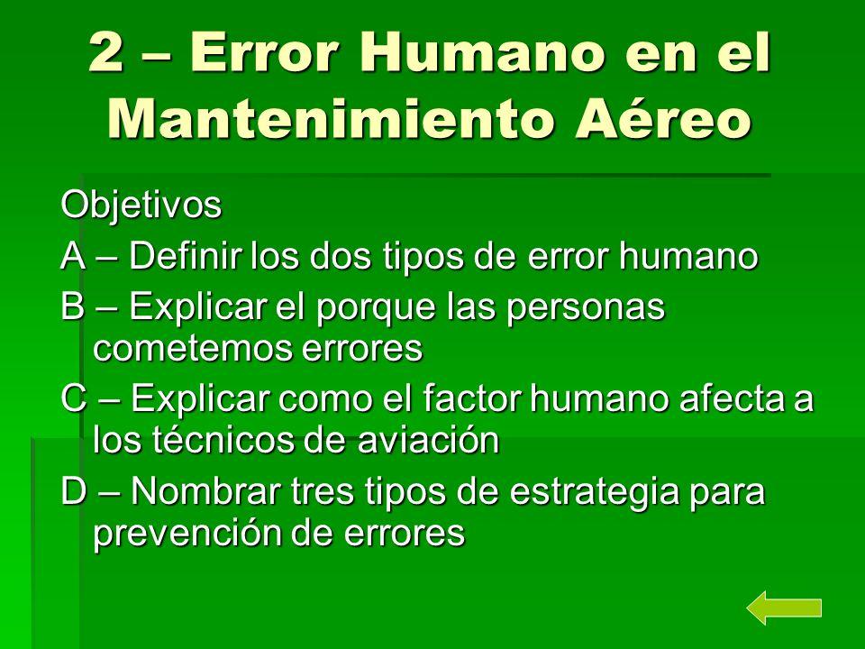 2 – Error Humano en el Mantenimiento Aéreo Objetivos A – Definir los dos tipos de error humano B – Explicar el porque las personas cometemos errores C