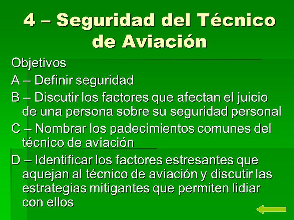 4 – Seguridad del Técnico de Aviación Objetivos A – Definir seguridad B – Discutir los factores que afectan el juicio de una persona sobre su segurida