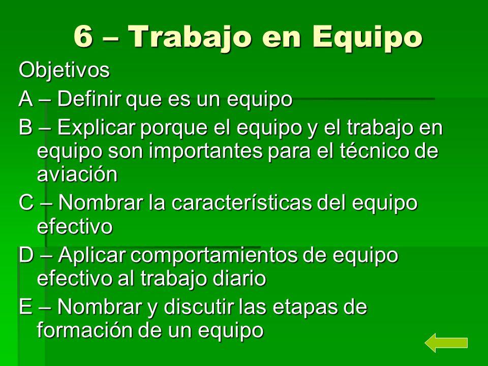 6 – Trabajo en Equipo Objetivos A – Definir que es un equipo B – Explicar porque el equipo y el trabajo en equipo son importantes para el técnico de a