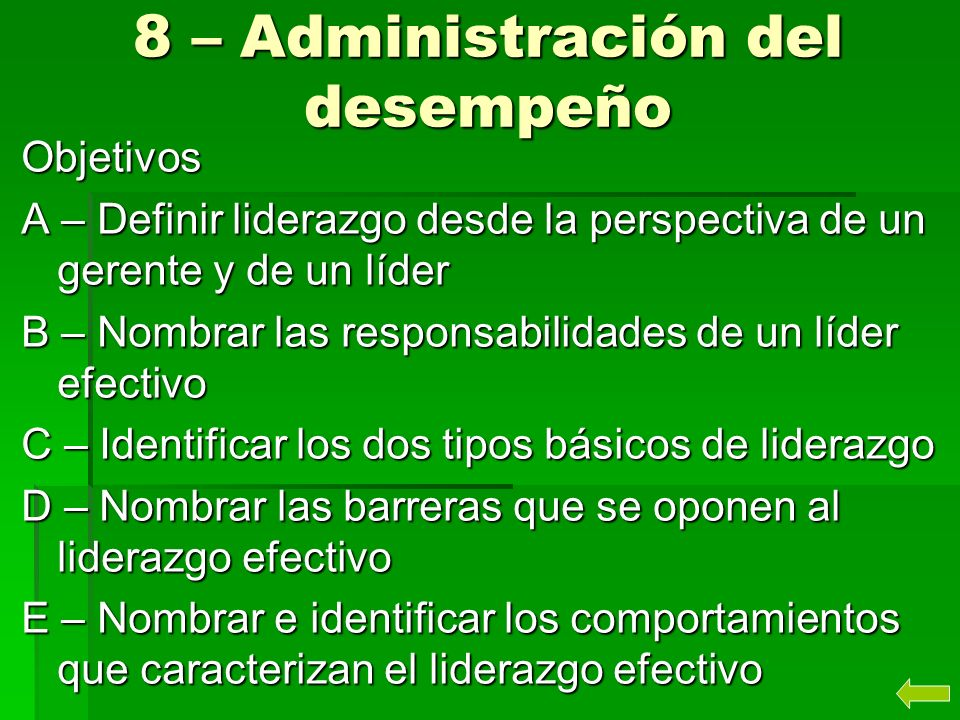 8 – Administración del desempeño Objetivos A – Definir liderazgo desde la perspectiva de un gerente y de un líder B – Nombrar las responsabilidades de