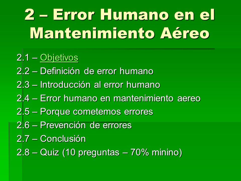 2 – Error Humano en el Mantenimiento Aéreo 2.1 – Objetivos Objetivos 2.2 – Definición de error humano 2.3 – Introducción al error humano 2.4 – Error h