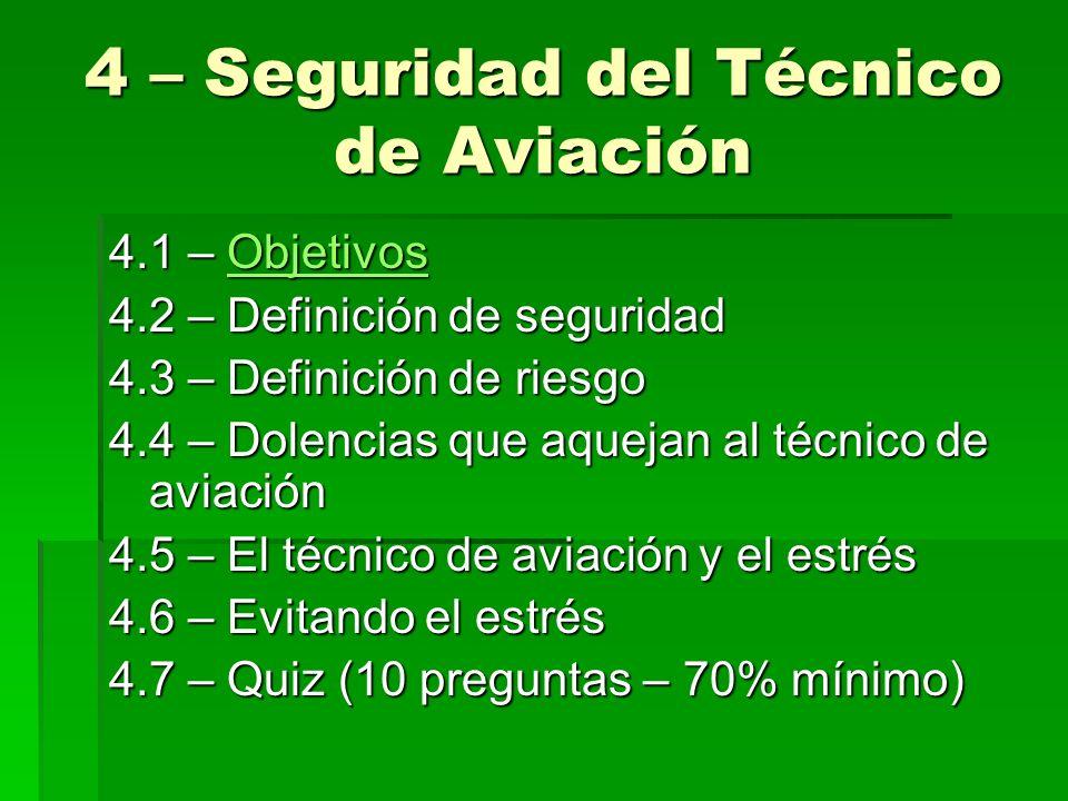 4 – Seguridad del Técnico de Aviación 4.1 – Objetivos Objetivos 4.2 – Definición de seguridad 4.3 – Definición de riesgo 4.4 – Dolencias que aquejan a