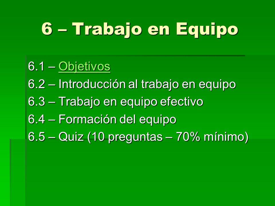 6 – Trabajo en Equipo 6.1 – Objetivos Objetivos 6.2 – Introducción al trabajo en equipo 6.3 – Trabajo en equipo efectivo 6.4 – Formación del equipo 6.