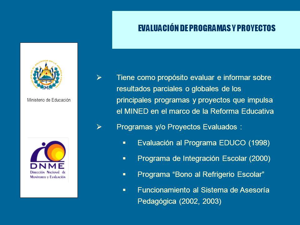 EVALUACIÓN DE PROGRAMAS Y PROYECTOS Tiene como propósito evaluar e informar sobre resultados parciales o globales de los principales programas y proye