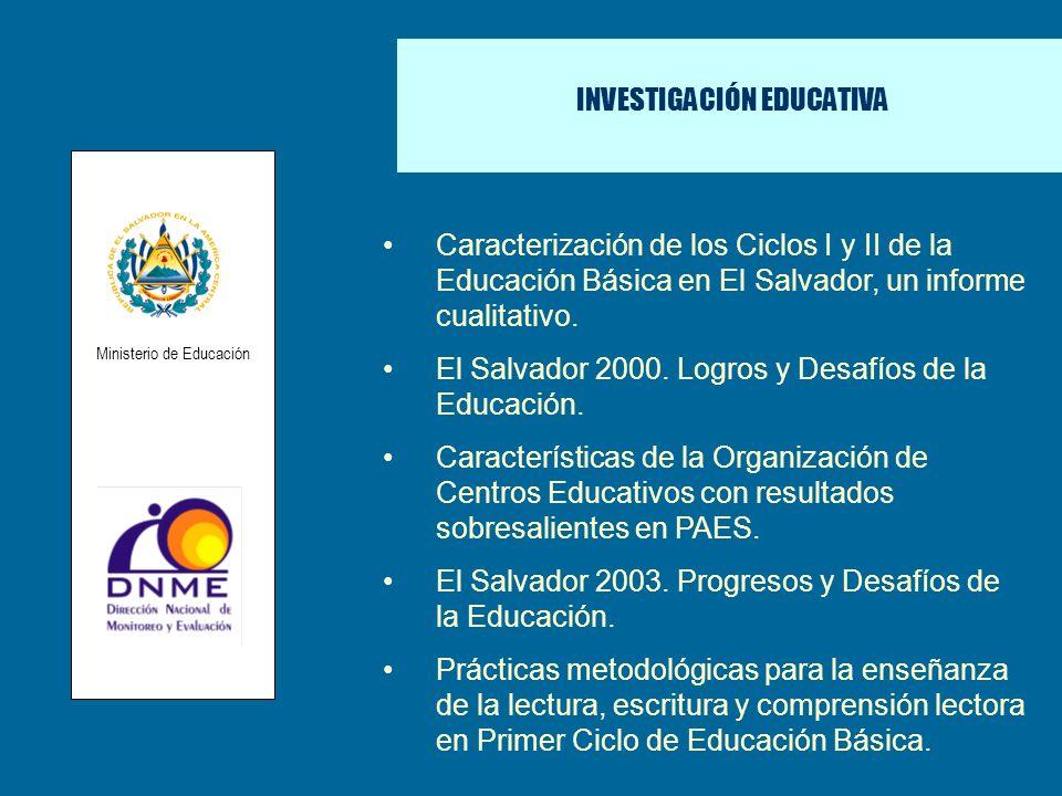 INVESTIGACIÓN EDUCATIVA Caracterización de los Ciclos I y II de la Educación Básica en El Salvador, un informe cualitativo. El Salvador 2000. Logros y