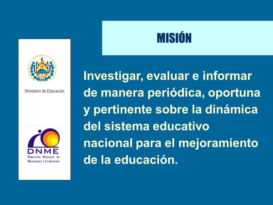 MISIÓN Investigar, evaluar e informar de manera periódica, oportuna y pertinente sobre la dinámica del sistema educativo nacional para el mejoramiento
