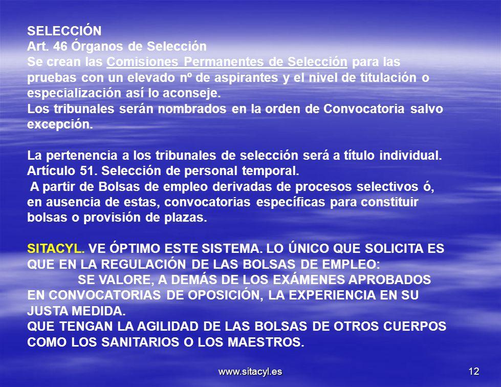 www.sitacyl.es12 SELECCIÓN Art. 46 Órganos de Selección Se crean las Comisiones Permanentes de Selección para las pruebas con un elevado nº de aspiran