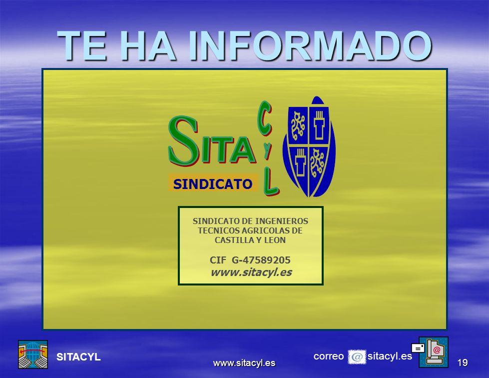 www.sitacyl.es19 TE HA INFORMADO correo sitacyl.es SITACYL SINDICATO SINDICATO DE INGENIEROS TECNICOS AGRICOLAS DE CASTILLA Y LEON CIF G-47589205 www.