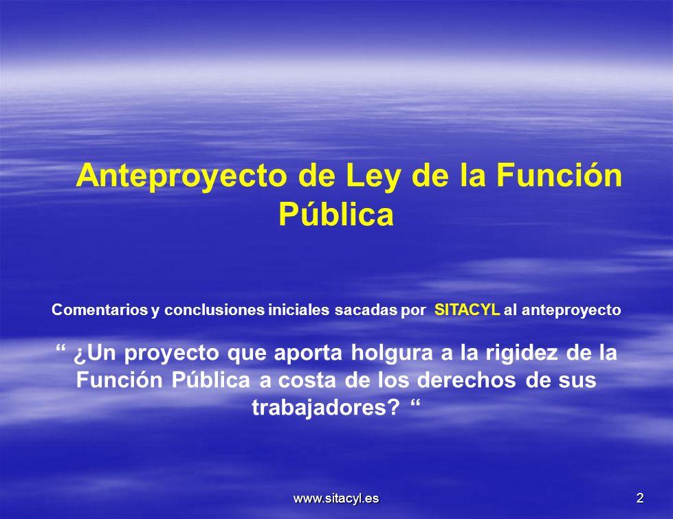 www.sitacyl.es2 Anteproyecto de Ley de la Función Pública Comentarios y conclusiones iniciales sacadas por SITACYL al anteproyecto ¿Un proyecto que ap