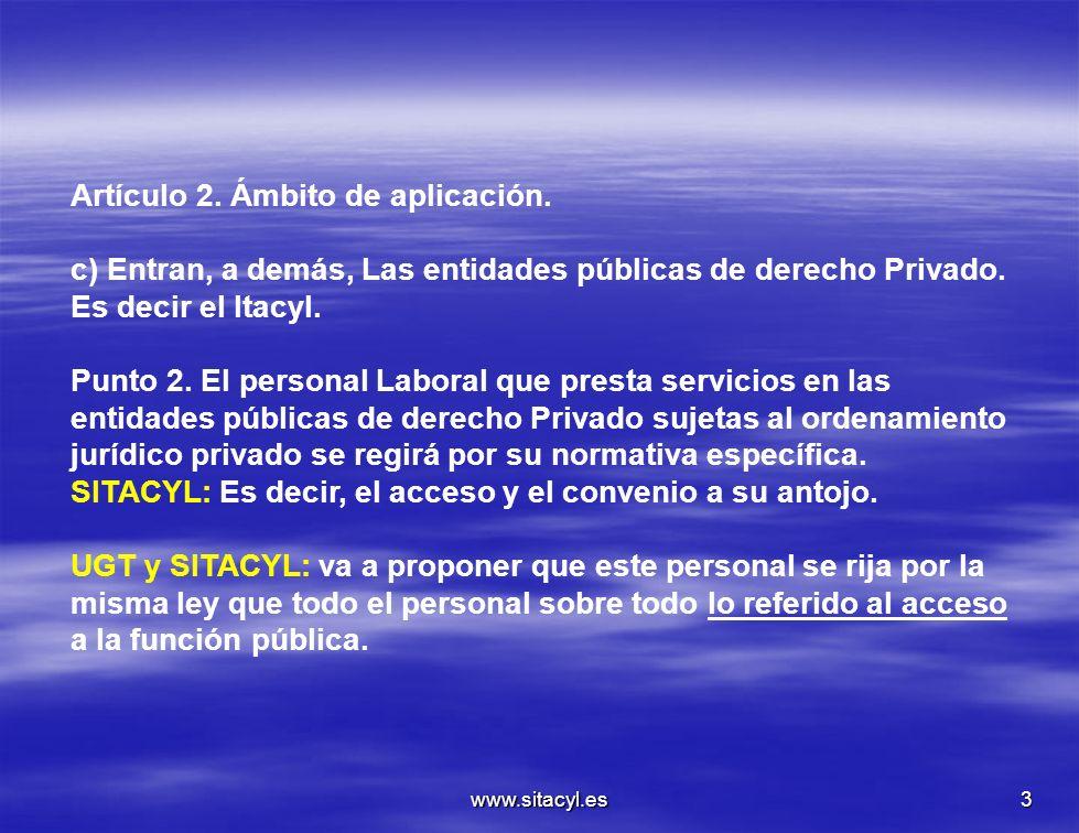 www.sitacyl.es3 Artículo 2. Ámbito de aplicación. c) Entran, a demás, Las entidades públicas de derecho Privado. Es decir el Itacyl. Punto 2. El perso