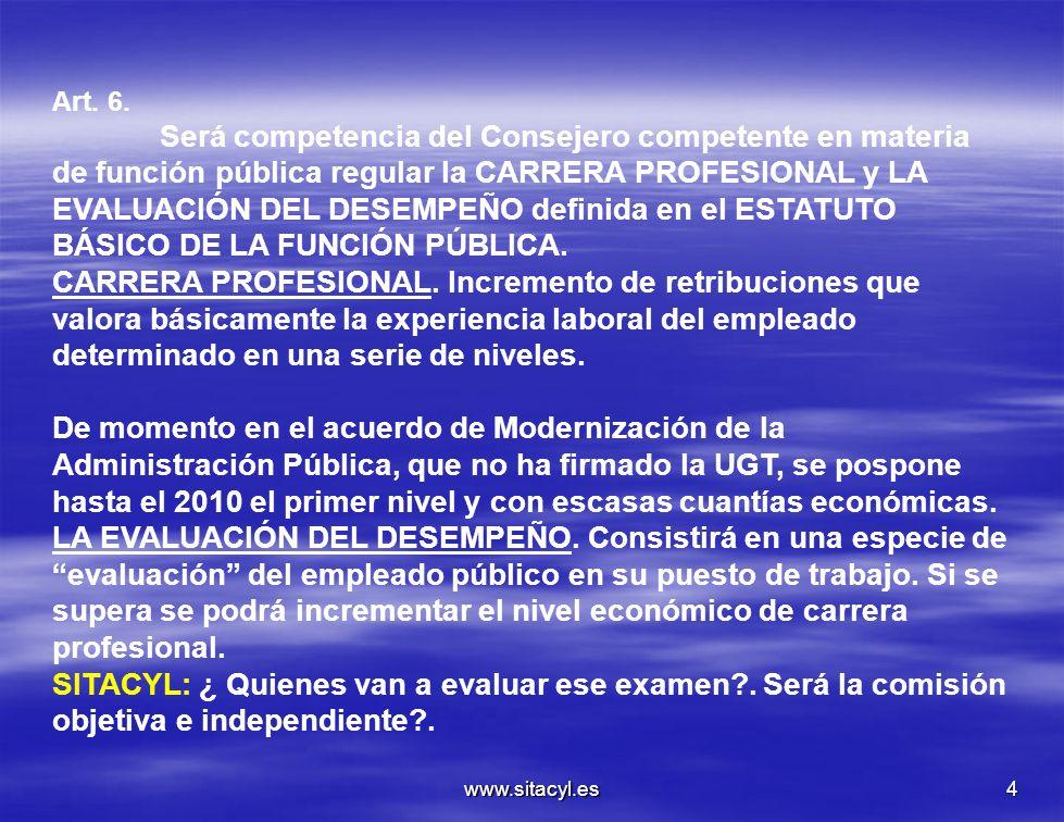 www.sitacyl.es4 Art. 6. Será competencia del Consejero competente en materia de función pública regular la CARRERA PROFESIONAL y LA EVALUACIÓN DEL DES
