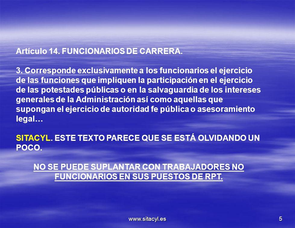 www.sitacyl.es5 Artículo 14. FUNCIONARIOS DE CARRERA. 3. Corresponde exclusivamente a los funcionarios el ejercicio de las funciones que impliquen la
