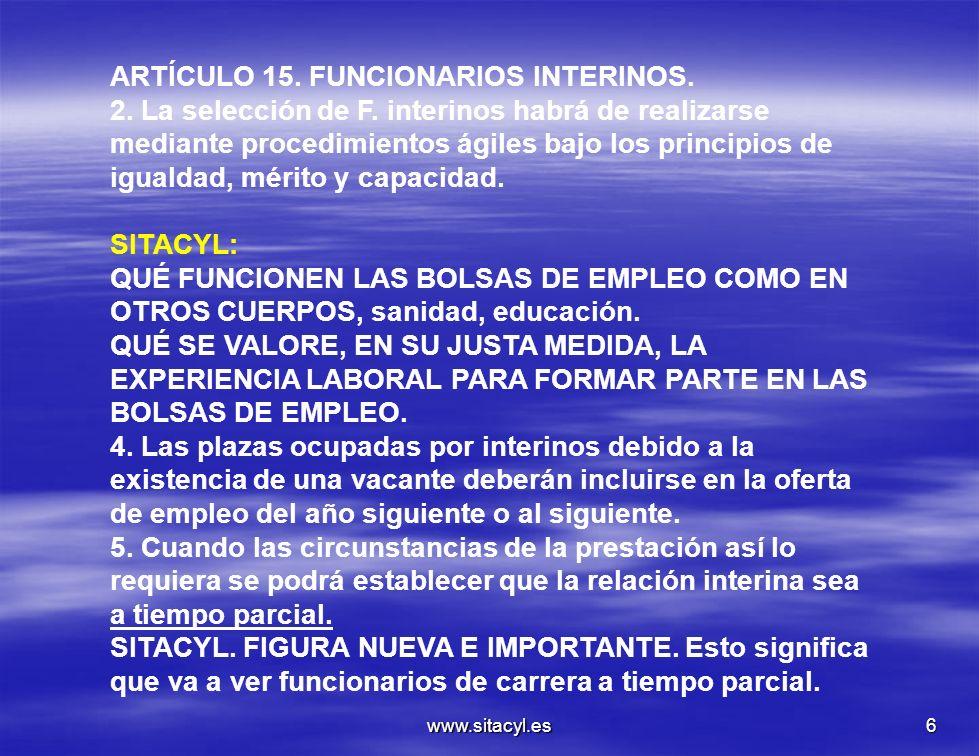 www.sitacyl.es6 ARTÍCULO 15. FUNCIONARIOS INTERINOS. 2. La selección de F. interinos habrá de realizarse mediante procedimientos ágiles bajo los princ