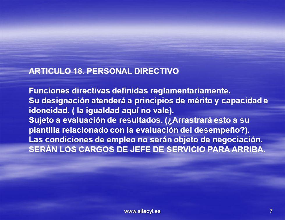www.sitacyl.es7 ARTICULO 18. PERSONAL DIRECTIVO Funciones directivas definidas reglamentariamente. Su designación atenderá a principios de mérito y ca
