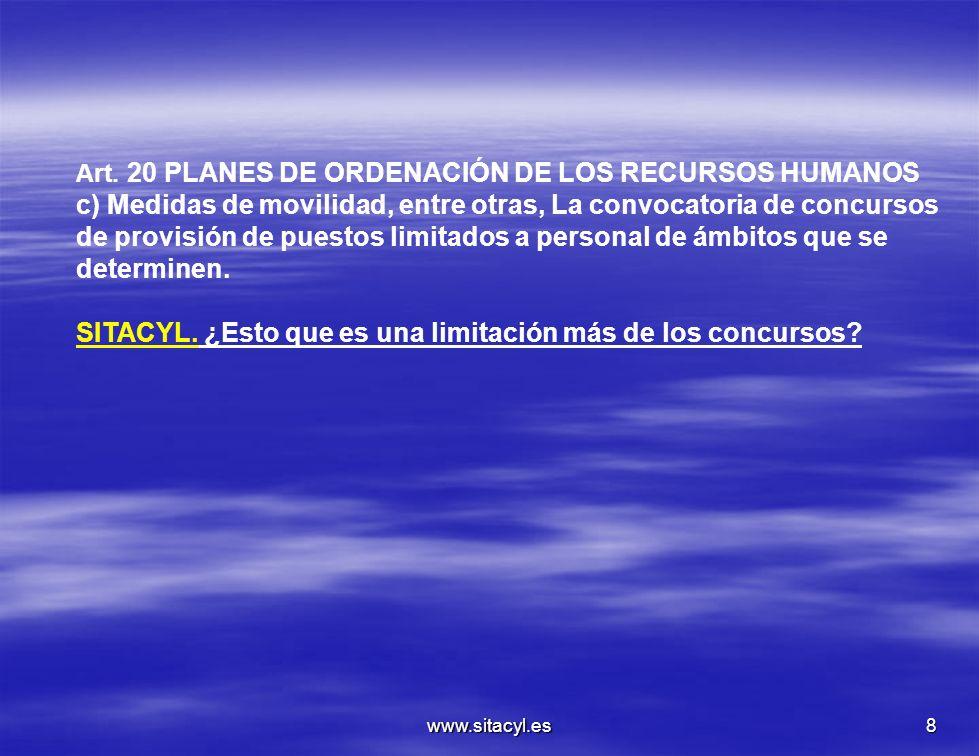 www.sitacyl.es8 Art. 20 PLANES DE ORDENACIÓN DE LOS RECURSOS HUMANOS c) Medidas de movilidad, entre otras, La convocatoria de concursos de provisión d