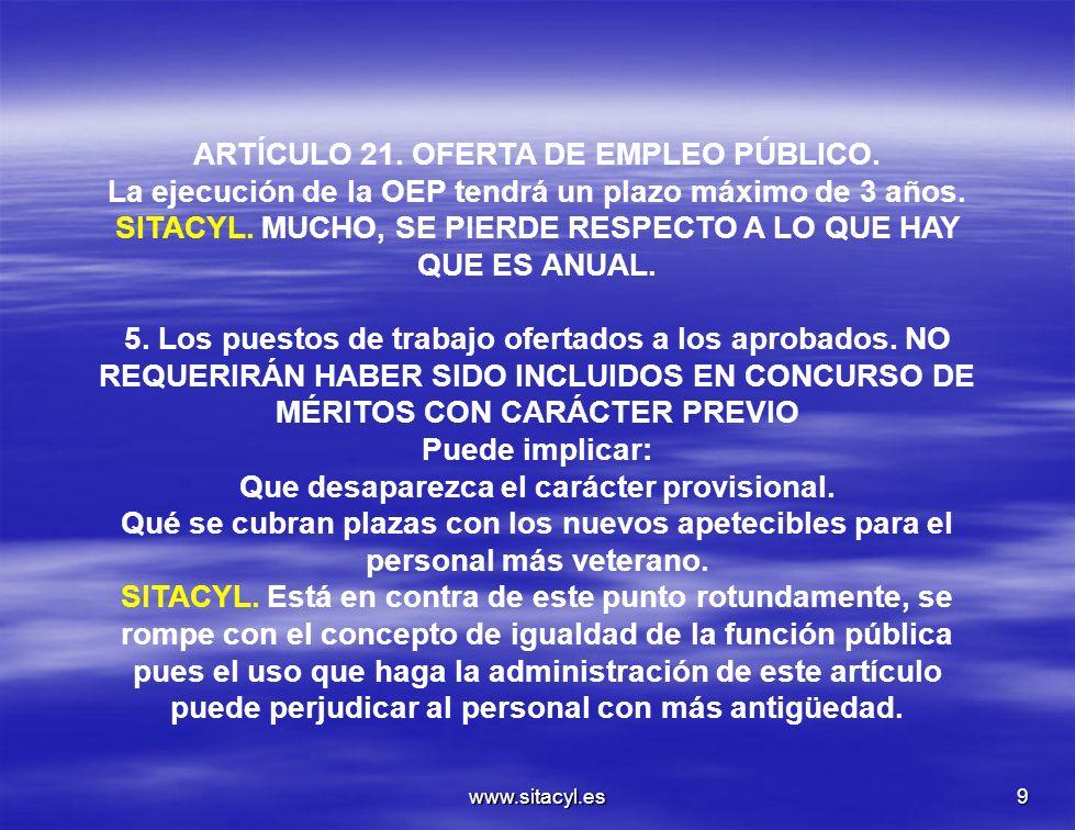 www.sitacyl.es9 ARTÍCULO 21. OFERTA DE EMPLEO PÚBLICO. La ejecución de la OEP tendrá un plazo máximo de 3 años. SITACYL. MUCHO, SE PIERDE RESPECTO A L
