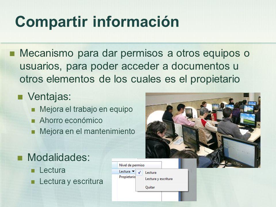 Compartir información Mecanismo para dar permisos a otros equipos o usuarios, para poder acceder a documentos u otros elementos de los cuales es el pr