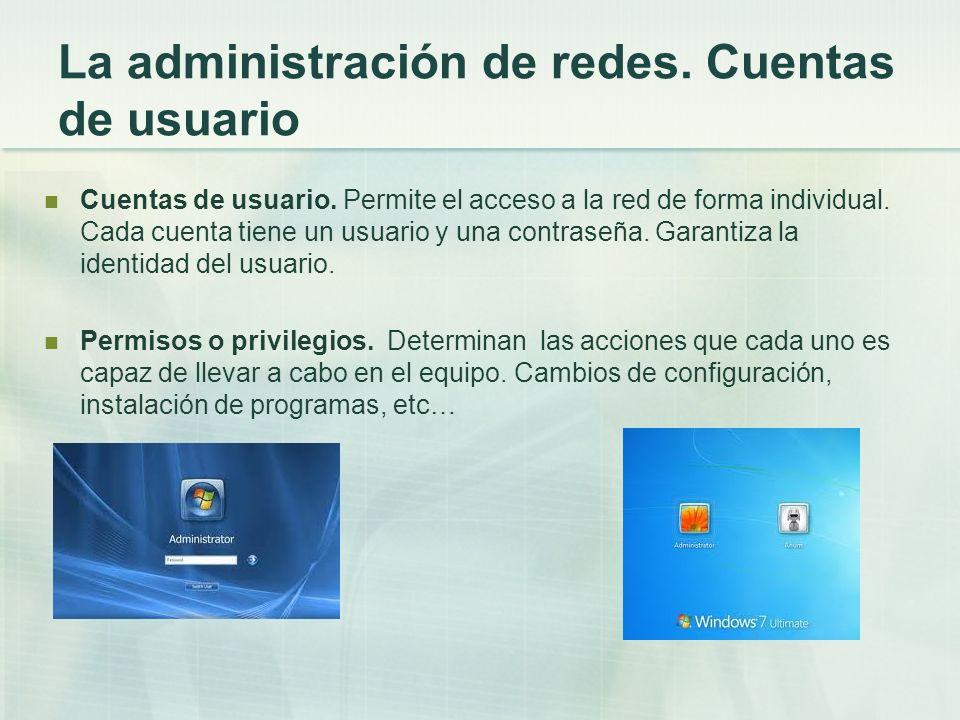 La administración de redes. Cuentas de usuario Cuentas de usuario. Permite el acceso a la red de forma individual. Cada cuenta tiene un usuario y una