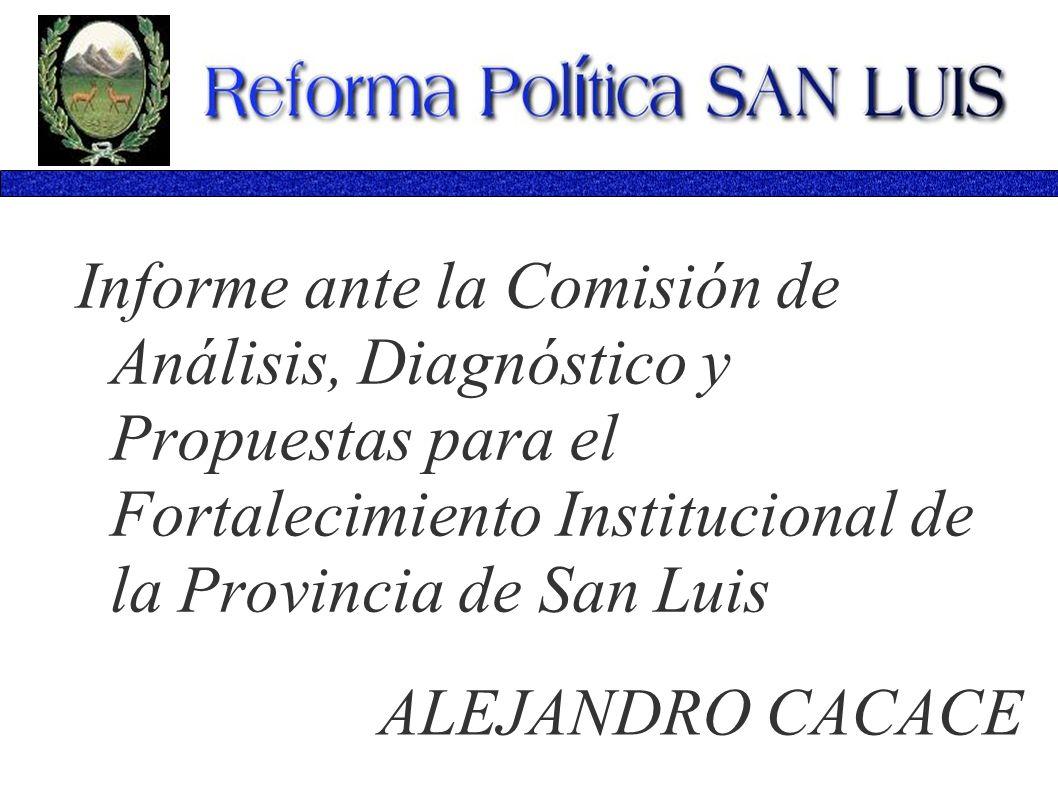 Informe ante la Comisión de Análisis, Diagnóstico y Propuestas para el Fortalecimiento Institucional de la Provincia de San Luis ALEJANDRO CACACE