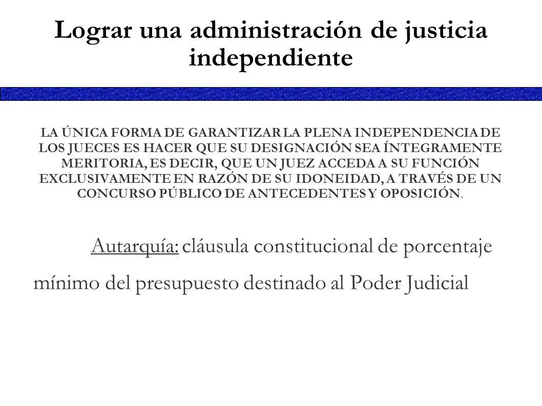 Lograr una administración de justicia independiente LA ÚNICA FORMA DE GARANTIZAR LA PLENA INDEPENDENCIA DE LOS JUECES ES HACER QUE SU DESIGNACIÓN SEA