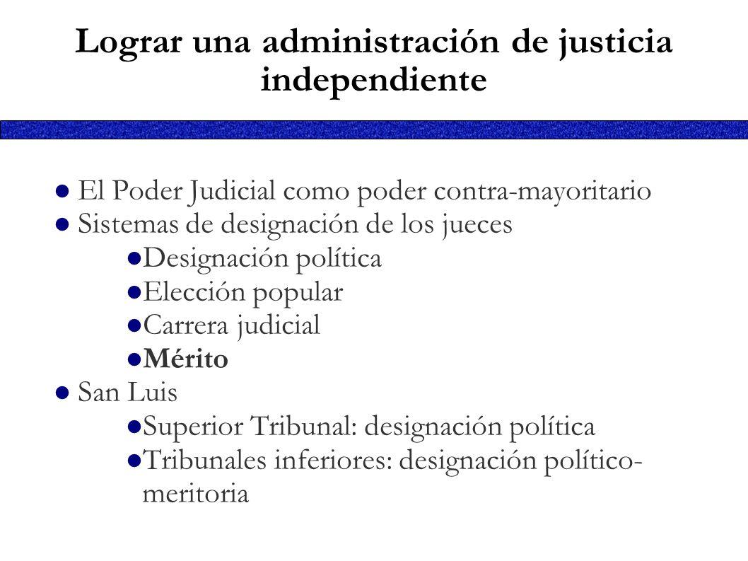Lograr una administración de justicia independiente El Poder Judicial como poder contra-mayoritario Sistemas de designación de los jueces Designación