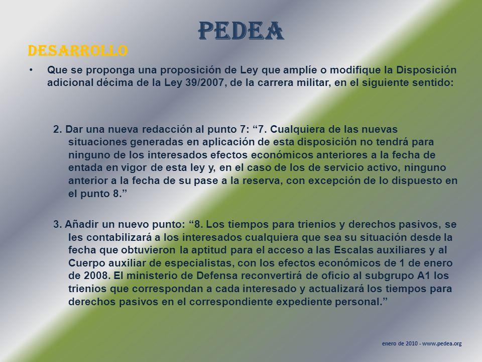 PEDEA desarrollo enero de 2010 - www.pedea.org Que se proponga una proposición de Ley que amplíe o modifique la Disposición adicional décima de la Ley