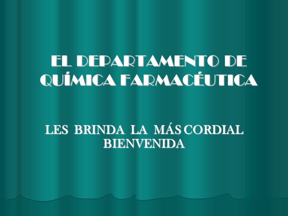 1 Departamento de Química Farmacéutica EL DEPARTAMENTO DE QUÍMICA FARMACÉUTICA LES BRINDA LA MÁS CORDIAL BIENVENIDA