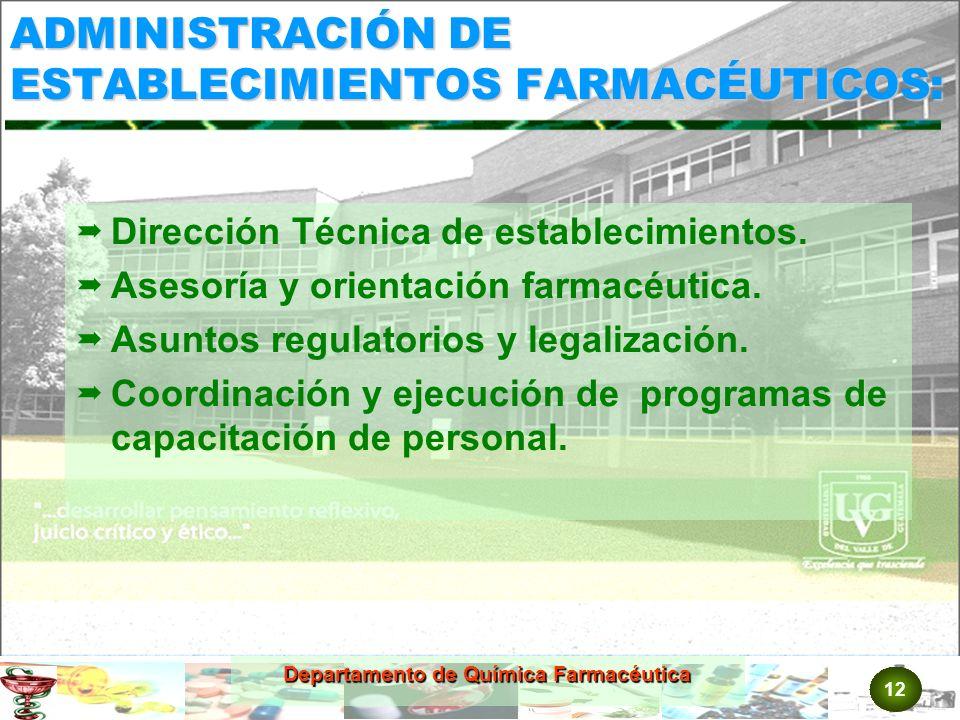 12 Departamento de Química Farmacéutica ADMINISTRACIÓN DE ESTABLECIMIENTOS FARMACÉUTICOS: Dirección Técnica de establecimientos.