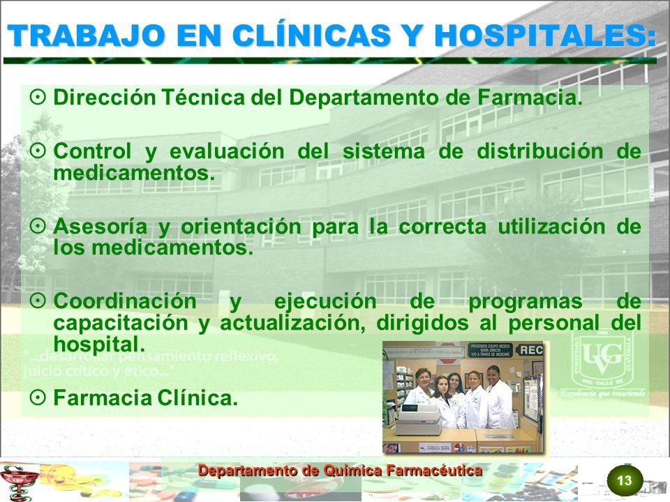 13 Departamento de Química Farmacéutica TRABAJO EN CLÍNICAS Y HOSPITALES: Dirección Técnica del Departamento de Farmacia.