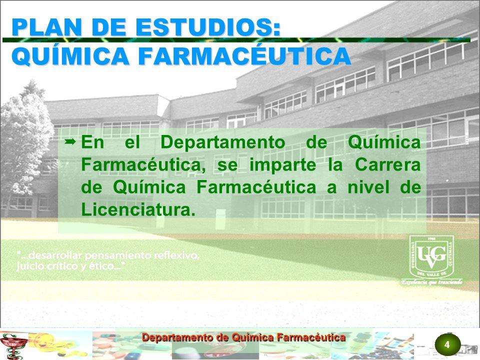 4 Departamento de Química Farmacéutica PLAN DE ESTUDIOS: QUÍMICA FARMACÉUTICA E n el Departamento de Química Farmacéutica, se imparte la Carrera de Química Farmacéutica a nivel de Licenciatura.