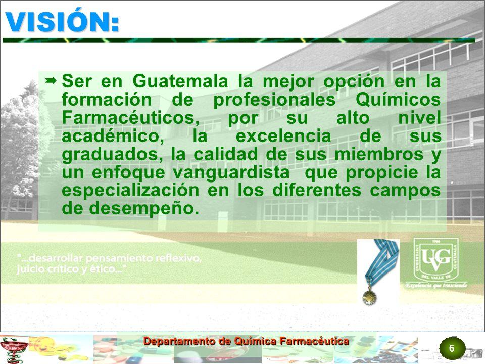 6 VISIÓN: Ser en Guatemala la mejor opción en la formación de profesionales Químicos Farmacéuticos, por su alto nivel académico, la excelencia de sus graduados, la calidad de sus miembros y un enfoque vanguardista que propicie la especialización en los diferentes campos de desempeño.